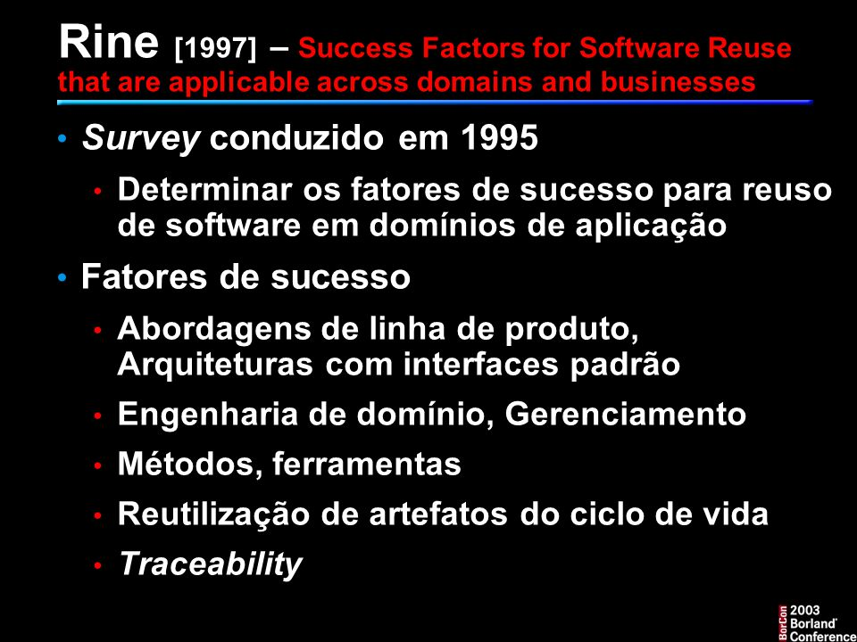 Rine [1997] – Success Factors for Software Reuse that are applicable across domains and businesses